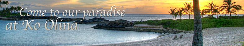 Come to our paradise Ko Olina
